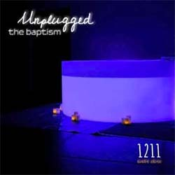 1211 Unplugged - The Baptism